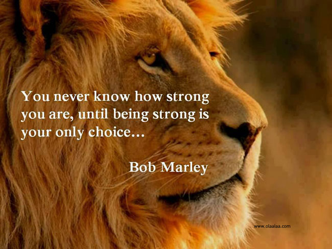 You Never Know How Strong You Are, Until Being Strong Is Your Only Choice