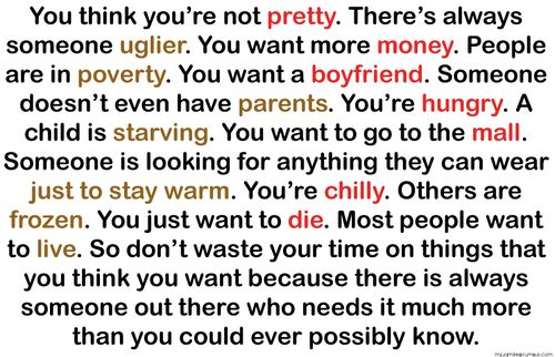 You Think You're Not Pretty. There's Always Someone Uglier. You Want More Money. People Are In Poverty