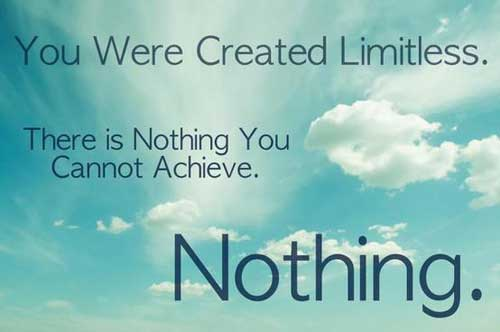 You Were Created Limitless. There Is Nothing You Cannot Achieve