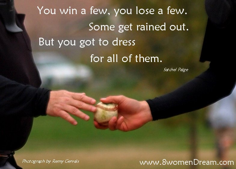 You Win A Few. You Lose A Few. Some Get Rained Out. But You Got To Dress For All Of Them.