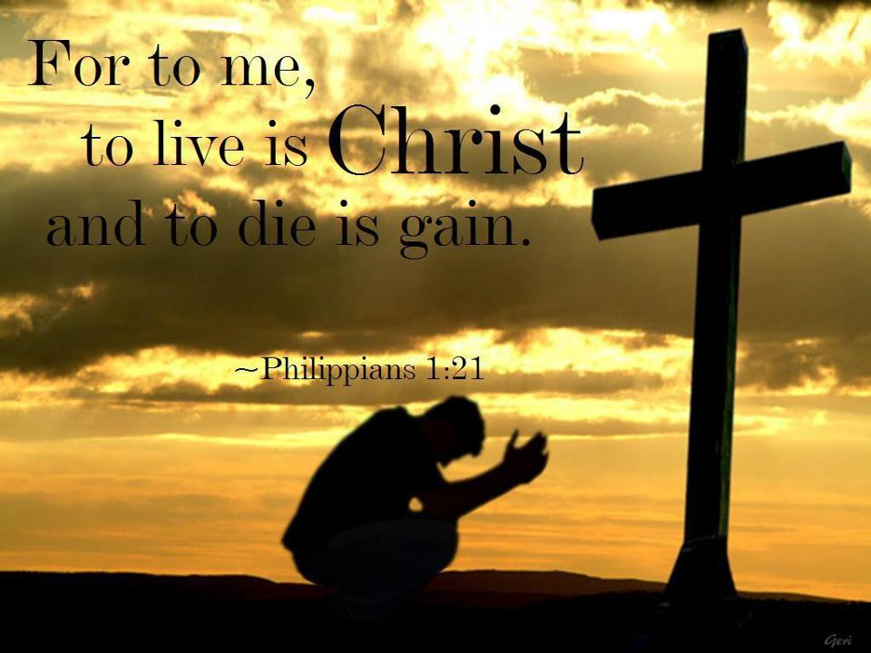For To Me To Live Is Christ And To Die Is Gain Bible Quotes