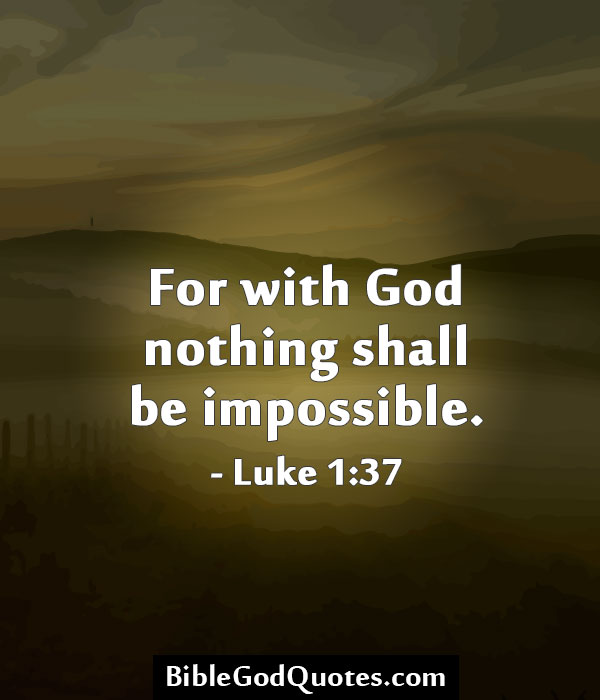 Bible God Quotes Images: For With God Nothing Shall Be Impossible.