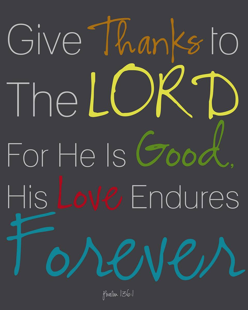 Give Thanks To The Lord For He Is Good. His Love Endures ...