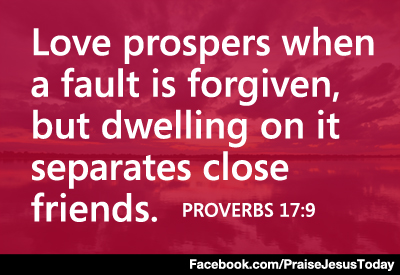 Love Prospers When A Fault Is Forgiven, But Dwelling On It Separates Close  Friends.