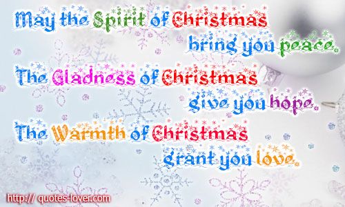May The Spirit Of Christmas Bring You Peace. The Gladness Of Christmas Give  You Hope