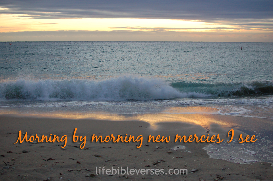 Morning By Morning New Mercies I See Bible Quote Quotespictures