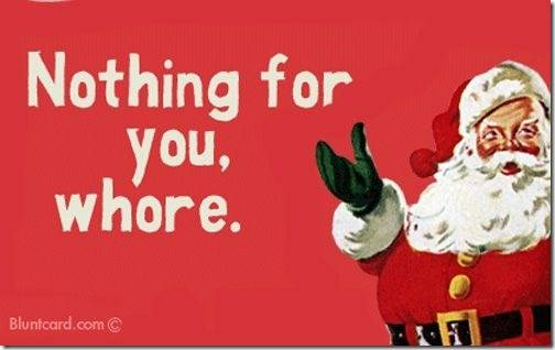 Nothing For You, Whore.  ~ Christmas Quote