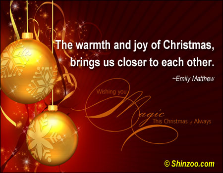 The Warmth And Joy Of Christmas, Brings Us Closer To Each Other. - Emily Matthew