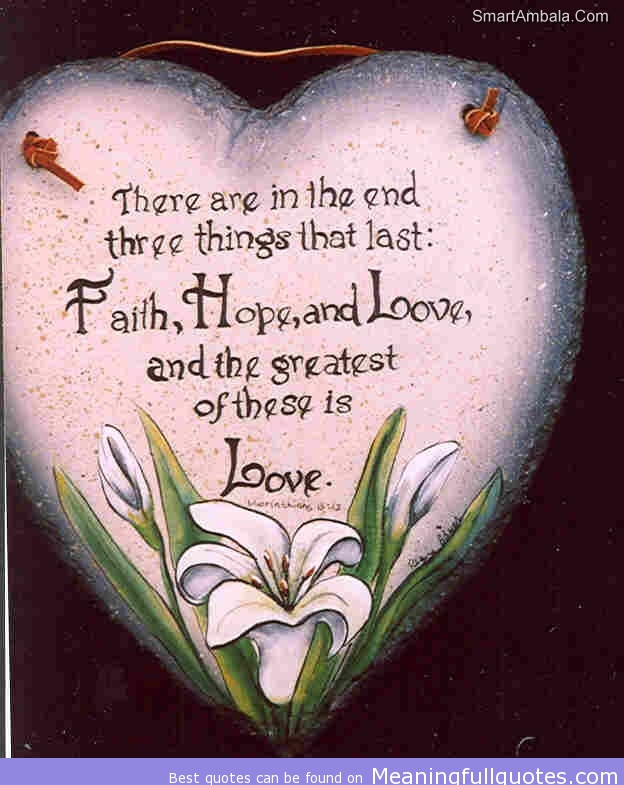 There Are In The End Three Things That LastFaithHope And Love Awesome Love Faith Hope Quotes