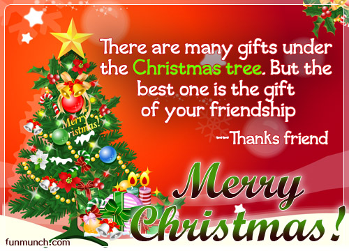 There Are  Many Gifts Under The Christmas Tree. But The Best One Is The Gift Of Your Friendship.