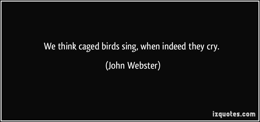 We think caged birds sing when indeed they cry john for Some birds aren t meant to be caged tattoo