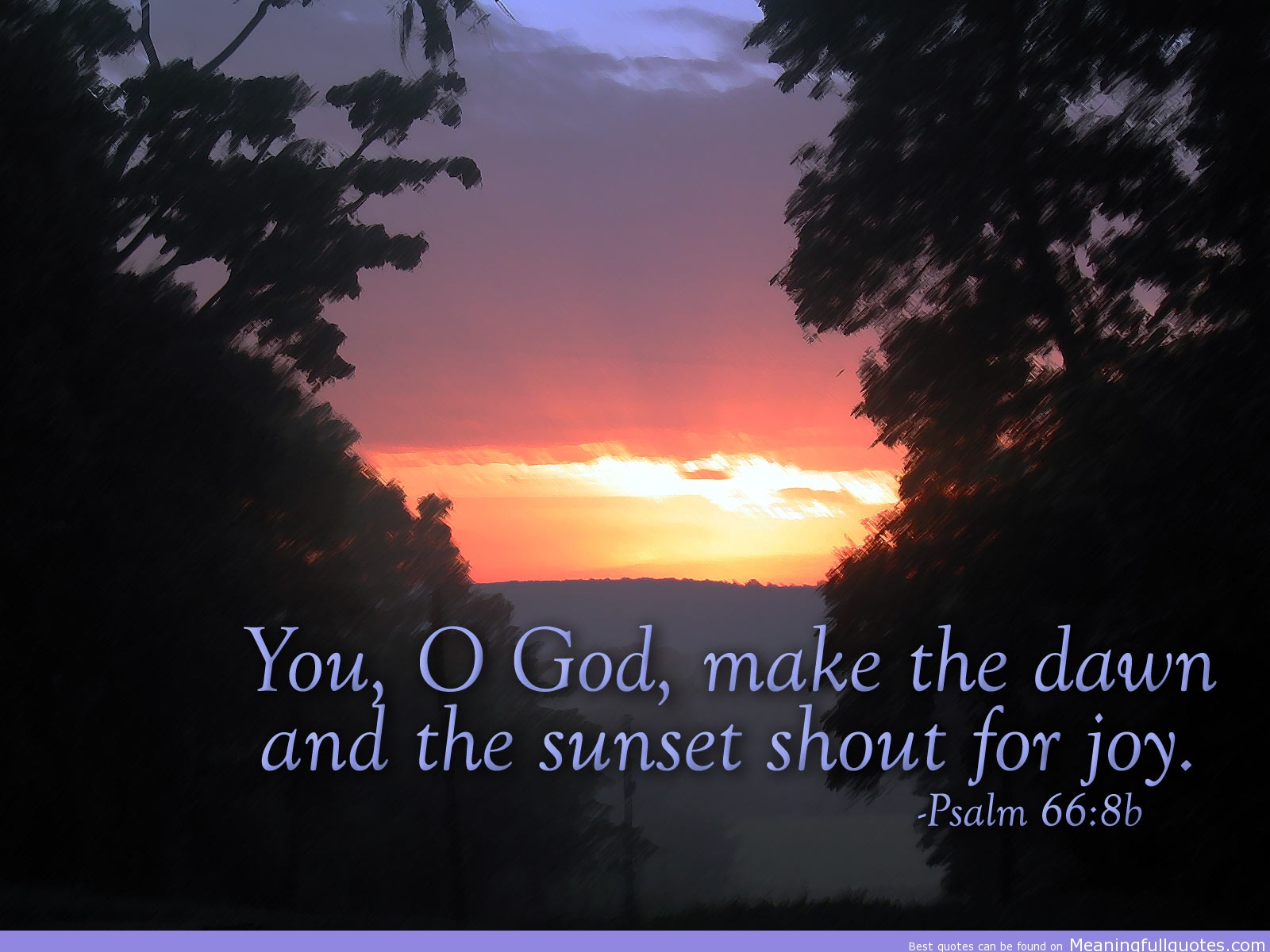You O God Make The Dawn And The Sunset Shout For Joy Bible