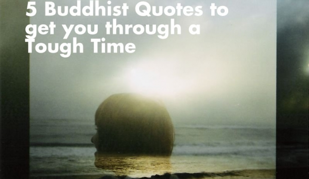 5 Buddhist Quotes To Get You Through A Tough Time.