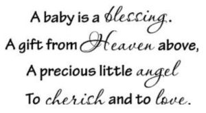 A Baby Is A Blessing. A Gift From Heaven Above, A Precious Little Angel To Cherish And To Love.