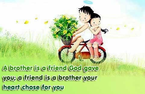 A Brother is A Friend God Gave You, A Friend Is A Brother Your Heart Chose For You.