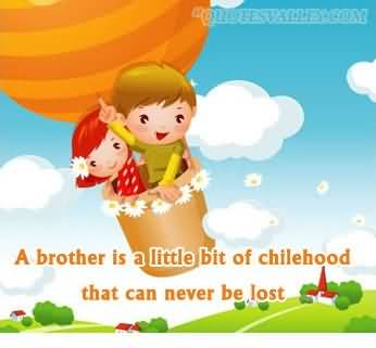 A Brother Is A Little Bit Of Childhood That Can Never Be Lost.