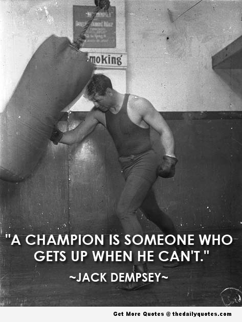 """ A Champion Is Someone Who Gets Up When He Can't "" - Jack Dempsey ~ Boxing Quote"