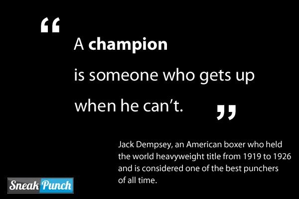 """ A Champion Is Someone Who Gets Up When He Can't "" - Jack Dempsey ~ Boxing Quotes"