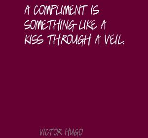 A Compliment Is Something Like A Kiss Through A Veil