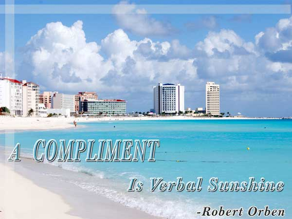 A Compliment Is Verbal Sunshine - Robert Orben