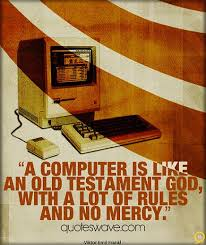 """""""A Computer Is Like An Old Testament God, With A Lot Of Rules And No Mercy."""""""