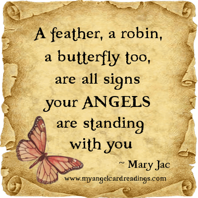 A Feather, A Robin, A Butterfly Too, Are All Signs Your Angels Are Standing With You. - Mary Jac