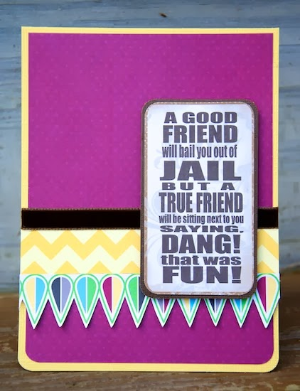 A Good Friend Will Bail You Out Of Jail Buy A True Friend Will Be Sitting Next To You Saying Dang! That Was Fun!