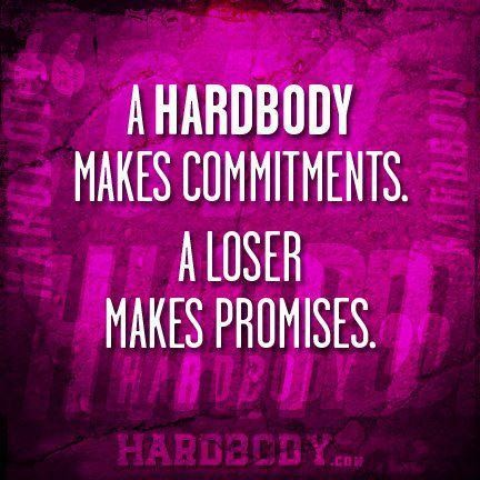 A Hardbody Makes Commitments. A Loser Makes Promises.