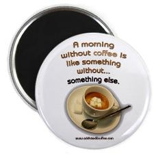 A Morning Without Coffee Is Like Something Without Something Else.