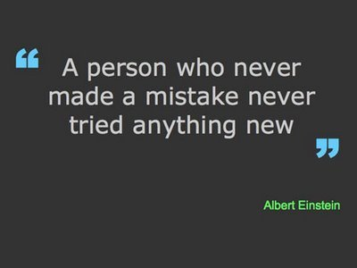 """ A Person Who Never Made a Mistake Never Tried Anything New"""