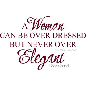 A Woman Can Be Over Dressed But Never Over Elegant. - Coco Chanel ~ Clothing Quotes