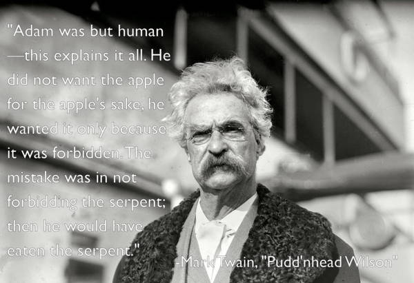 """ Adams Was But Human The Explains It All. He Did Not Want The Apple For The Apple's Sake… - Mark Twain ~ Censorship Quotes"