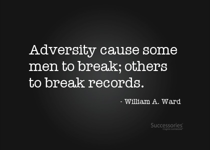 Adversity Cause Some Men To Break, Others To Break Records. - William A. Ward