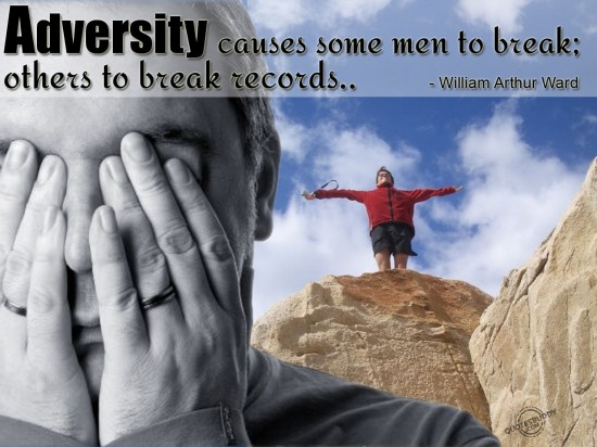 Adversity Causes Some Men To Break Others To Break Records.  - William Arthur Ward