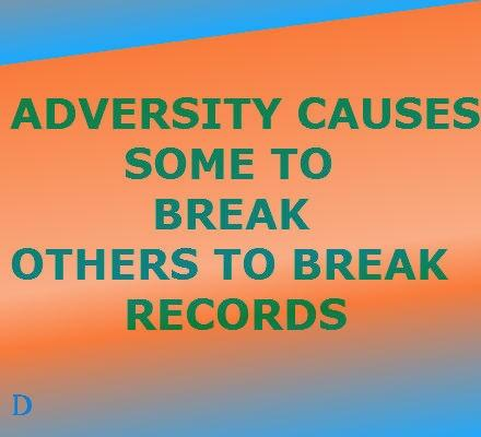 Adversity Causes Some To Break Others To Break Records.