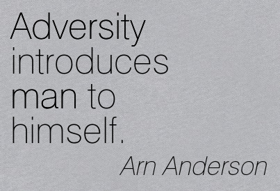 Adversity Introduces Man To Himself. - Arn Anderson