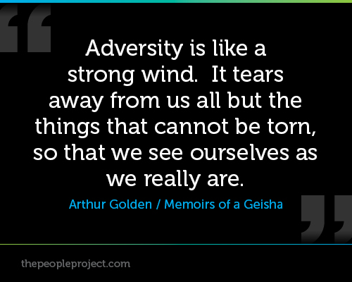 Adversity Is Like A Strong Wind. It Tears Away From Us All But The Things That Cannot Be Torn, So That We See Ourselves As We Really Are. - Arthur Golden