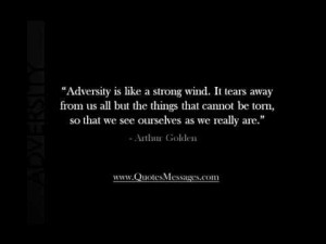 """""""Adversity Is Like A Strong Wind, It Tears Away From Us All But The Things That Cannot Be Torn, So That We See Ourselves As We Really Are"""""""