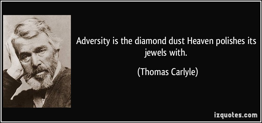Adversity Is The Diamond Dust Diamond Dust Heaven Polishes Its Jewels With. Thomas Carlyle