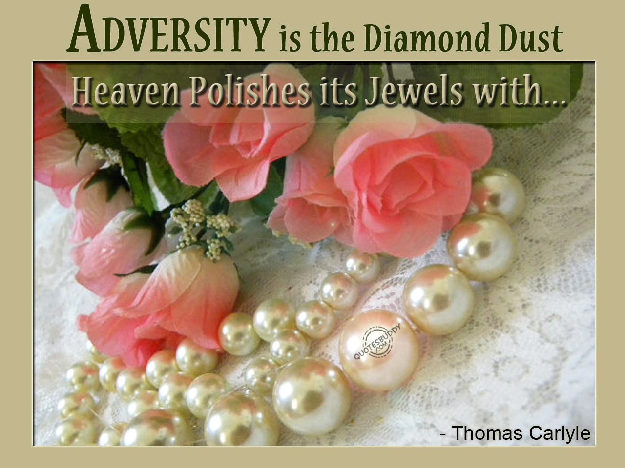 Adversity Is The Diamond Dust Heaven Polishes Its Jewels With - Thomas Carlyle