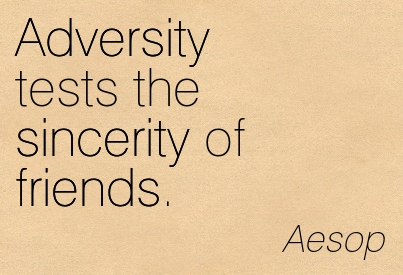 Adversity Tests The Sincerity Of Friends. - Aesop
