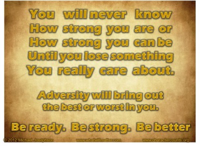 Adversity Will Bring Out The Best Or Worst In You.