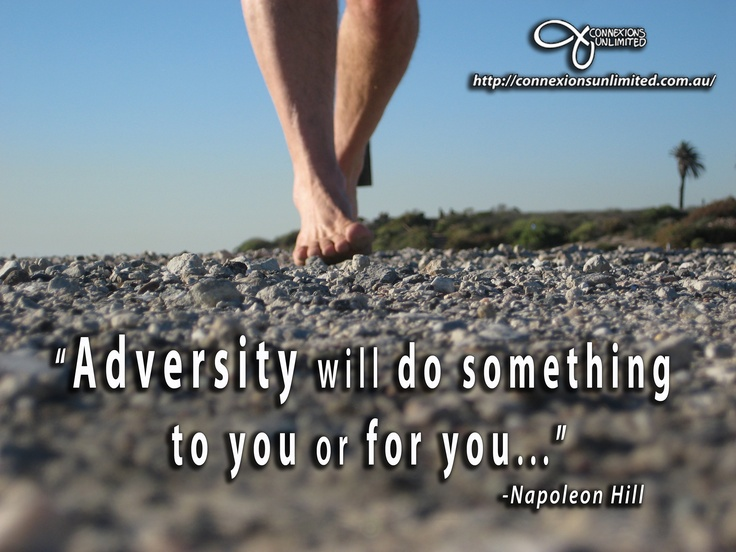 """ Adversity Will Do Something To You Or For You "" - Napoleon Hill"