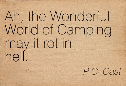 Ah, The Wonderful World Of Camping May It Rot In Hell. - P.C. Cast