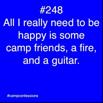 All I Really Need To Be Happy Is Some Camp Friends, A Fire, And A Guitar.