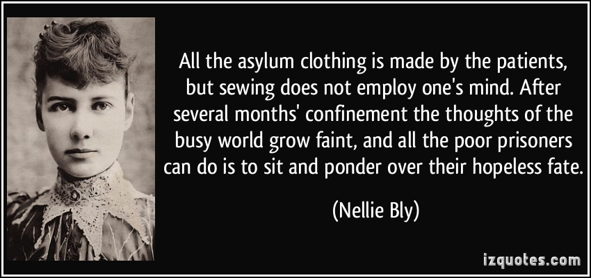 All The Asylum Clothing Is Made By The Patients But Sewing Does Not Employ One's Mind…. - Nellie Bly