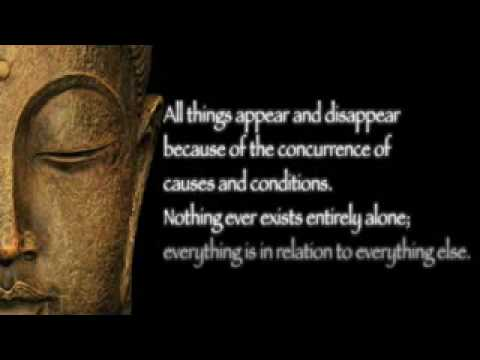 All Things Appear And Disappear Because Of The Concurrence Of Causes And Conditions, Nothing Ever Exists Entirely Alone, Everything Is In Relation To Everything Else. ~ Buddhist Quotes