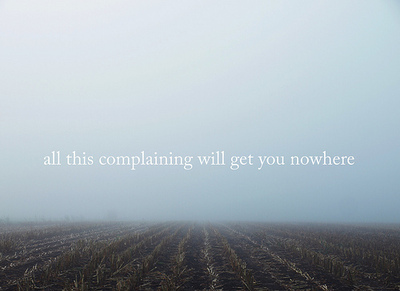 All This Complaining Will Get You Nowhere.