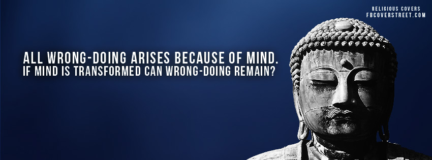 All Wrong-Doing Arises Because Of Mind. If Mind Is Transformed Can Wrong-Doing Remain. ~ Buddhist Quotes