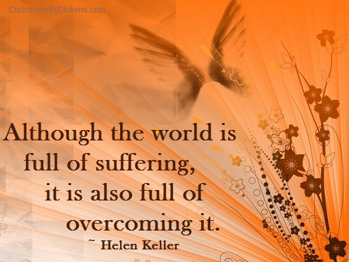 Although The World Is Full Of Suffering, It Is Also Full Of Overcoming It. - Helen Keller ~ Adversity Quotes
